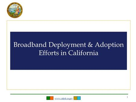 Www.calink.ca.gov 1 Broadband Deployment & Adoption Efforts in California.