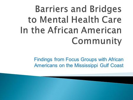 Findings from Focus Groups with African Americans on the Mississippi Gulf Coast.