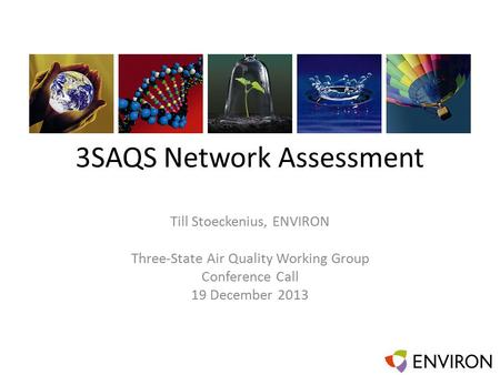 3SAQS Network Assessment Till Stoeckenius, ENVIRON Three-State Air Quality Working Group Conference Call 19 December 2013.