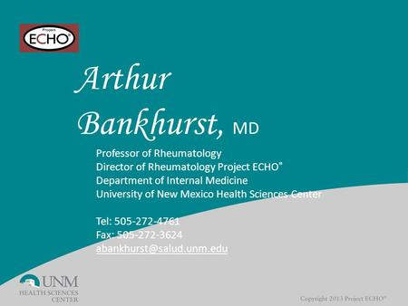 Arthur Bankhurst, MD Professor of Rheumatology Director of Rheumatology Project ECHO ® Department of Internal Medicine University of New Mexico Health.