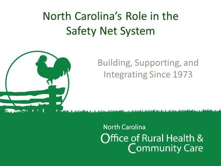 North Carolina's Role in the Safety Net System Building, Supporting, and Integrating Since 1973.