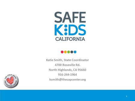 Katie Smith, State Coordinator 4700 Roseville Rd. North Highlands, CA 95660 916-244-1964 1.