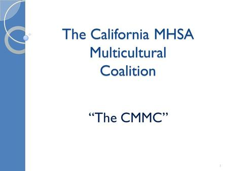 "The California MHSA Multicultural Coalition ""The CMMC"" 1."