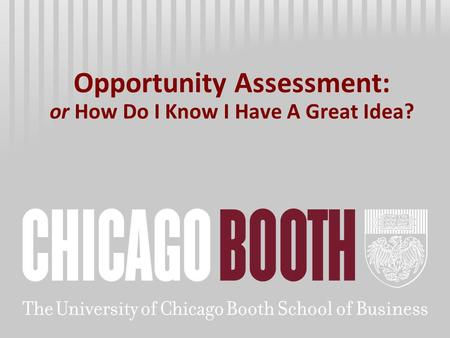 Opportunity Assessment: or How Do I Know I Have A Great Idea?