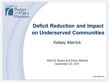 Deficit Reduction and Impact on Underserved Communities Kelsey Merrick MACHC Board and Policy Retreat September 23, 2011.