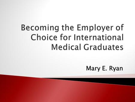 Mary E. Ryan.  IMG: International Medical Graduates  ECFMG: Educational Commission on Foreign Medical Graduates  J1 – Immigration status of IMGs sponsored.