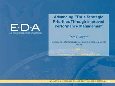 1 Advancing EDA's Strategic Priorities Through Improved Performance Management Tom Guevara Deputy Assistant Secretary of Commerce for Regional Affairs.