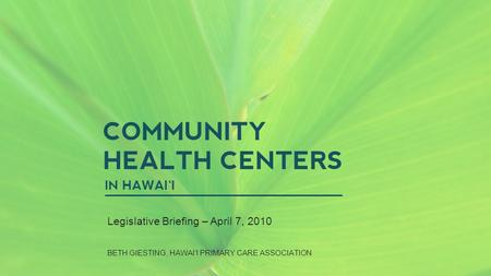 WIDESCREEN PRESENTATION Tips and tools for creating and presenting wide format slides COMMUNITY HEALTH CENTERS IN HAWAI'I Legislative Briefing – April.