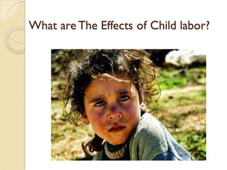 What are The Effects of Child labor?. Child Labor Child labor is reported as one of the social problems in Lebanon, especially in underserved urban neighborhoods.