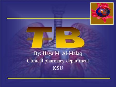 By: Haya M. Al-Malaq Clinical pharmacy department KSU