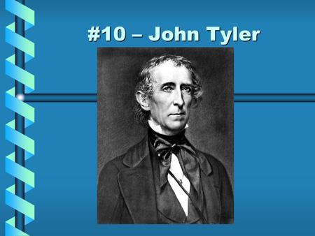 #10 – John Tyler. Born: March 29, 1790Born: March 29, 1790 Birthplace: Greenway, VirginiaBirthplace: Greenway, Virginia Political Party: WhigPolitical.