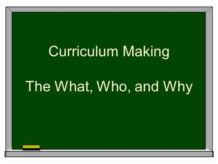 Curriculum Making The What, Who, and Why