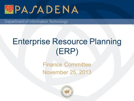 Department of Information Technology Enterprise Resource Planning (ERP) Finance Committee November 25, 2013.