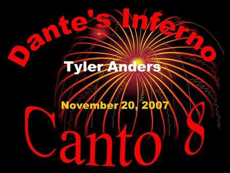 Tyler Anders November 20, 2007. Dante and Virgil meet Phlegyas, and he brings them across Styx They pass over and through the sinners of wrath and sullenness.