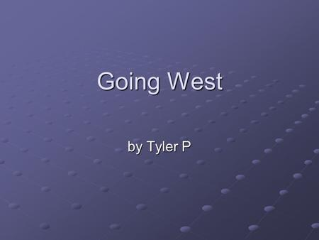 Going West by Tyler P. The Santa Fe Trail The trail began in Independence, Missouri before ending in Santa Fe, New Mexico. 780 miles long.