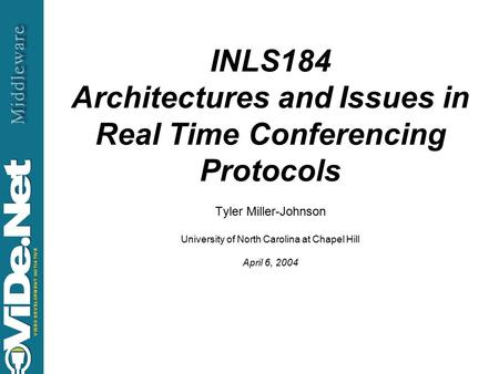 Tyler Johnson - 2004 INLS184 Architectures and Issues in Real Time Conferencing Protocols Tyler Miller-Johnson University of North Carolina at Chapel Hill.