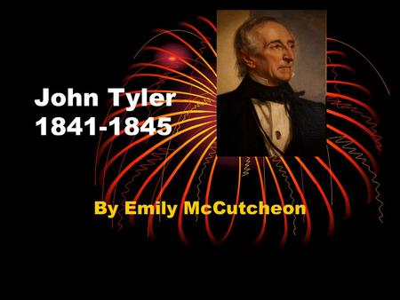 John Tyler 1841-1845 By Emily McCutcheon. John's life when he was a boy. Tyler led his class to rebel against his teacher Mr. McMurdo. They tied him to.