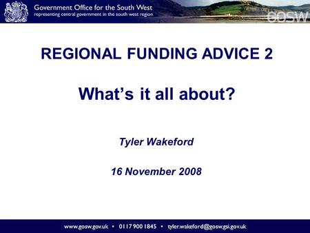 0117 900 1845 REGIONAL FUNDING ADVICE 2 What's it all about? Tyler Wakeford 16 November 2008