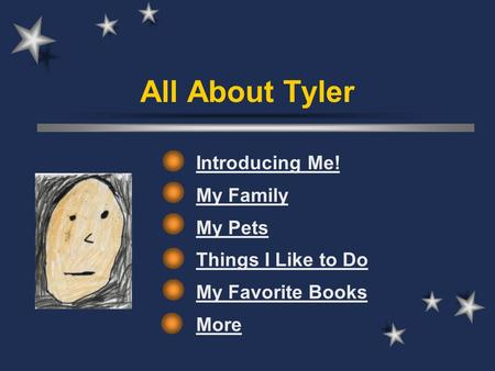 All About Tyler Introducing Me! My Family My Pets Things I Like to Do My Favorite Books More.