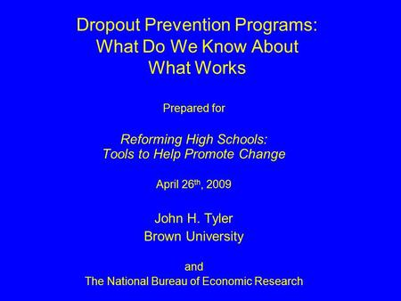Dropout Prevention Programs: What Do We Know About What Works Prepared for Reforming High Schools: Tools to Help Promote Change April 26 th, 2009 John.