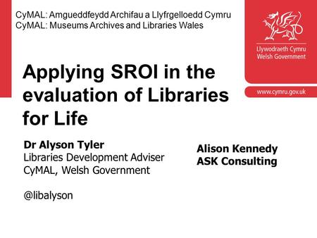 Corporate slide master With guidelines for corporate presentations Applying SROI in the evaluation of Libraries for Life CyMAL: Amgueddfeydd Archifau a.