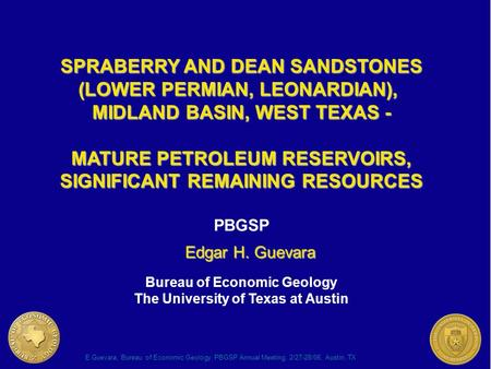 E Guevara, Bureau of Economic Geology, PBGSP Annual Meeting, 2/27-28/06, Austin, TX SPRABERRY AND DEAN SANDSTONES (LOWER PERMIAN, LEONARDIAN), MIDLAND.