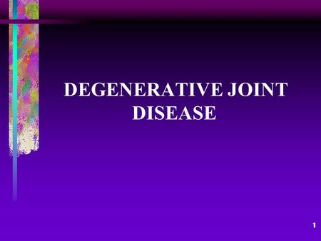 1 DEGENERATIVE JOINT DISEASE. 2 Objectives Identify non-surgical and surgical interventions for osteoarthritis. Discuss the common complications of osteoarthritis.