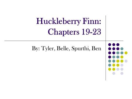 Huckleberry Finn: Chapters 19-23 By: Tyler, Belle, Spurthi, Ben.