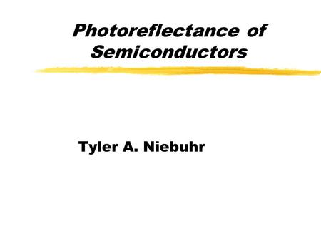 Photoreflectance of Semiconductors Tyler A. Niebuhr.