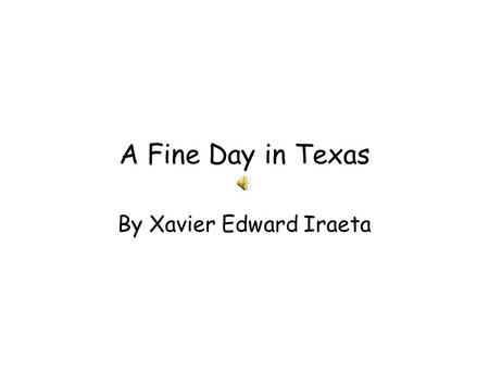 A Fine Day in Texas By Xavier Edward Iraeta Once upon a time there was a platypus named Google. He was an awesome Sheriff, better then his friend Coco.