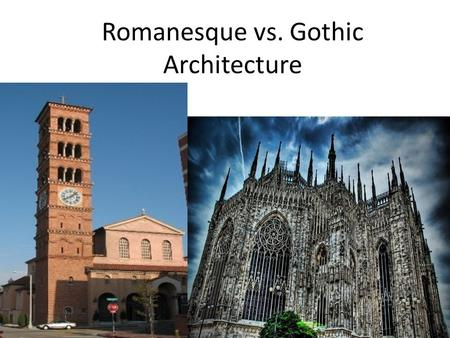 Romanesque vs. Gothic Architecture. Directions As discussed in class, there are significant differences between Romanesque Churches and Gothic Churches.