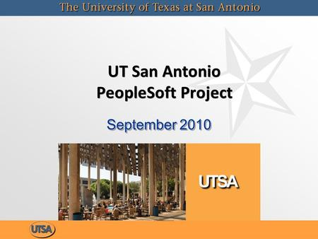 UT San Antonio PeopleSoft Project September 2010.