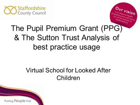 The Pupil Premium Grant (PPG) & The Sutton Trust Analysis of best practice usage Virtual School for Looked After Children.