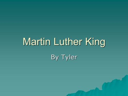 Martin Luther King By Tyler. Martin Luther King Biography  Martin Luther King was born in 1929 Atlanta, Georgia  Martin died April 4, 1968 (age 34).