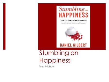 Stumbling on Happiness Tyler Michael. Why…?  Why will sighted people pay more to avoid going blind than blind people will pay to regain their sight?