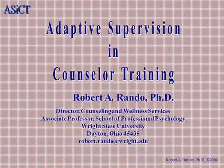 Robert A. Rando, Ph.D., ©2000 Robert A. Rando, Ph.D. Director, Counseling and Wellness Services Associate Professor, School of Professional Psychology.