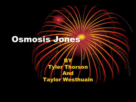 Osmosis Jones BY Tyler Thorson And Taylor Westhuain.
