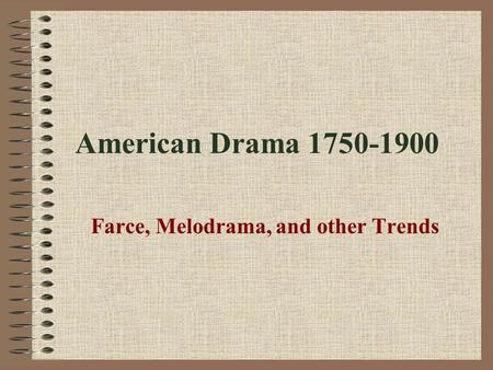 American Drama 1750-1900 Farce, Melodrama, and other Trends.