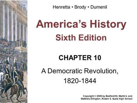 America's History Sixth Edition CHAPTER 10 A Democratic Revolution, 1820-1844 Copyright © 2009 by Bedford/St. Martin's and Matthew Ellington, Ruben S.