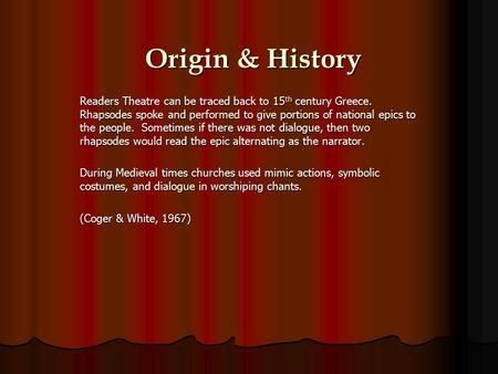 Origin & History Readers Theatre can be traced back to 15 th century Greece. Rhapsodes spoke and performed to give portions of national epics to the people.