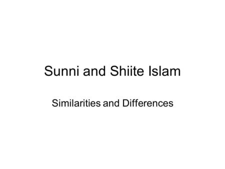 Sunni and Shiite Islam Similarities and Differences.