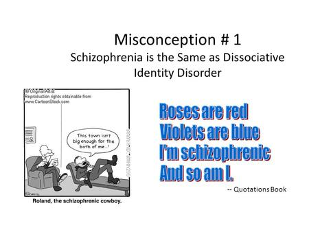 Misconception # 1 Schizophrenia is the Same as Dissociative Identity Disorder -- Quotations Book.
