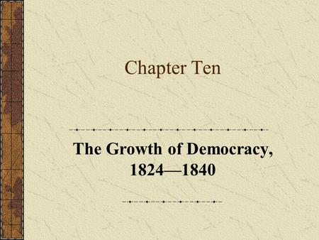 Chapter Ten The Growth of Democracy, 1824—1840. Part One Introduction.