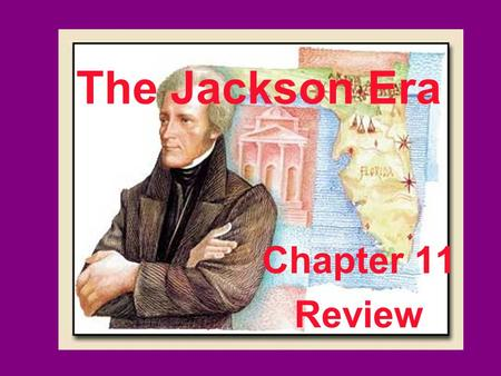 The Jackson Era Chapter 11 Review. Who were the four candidates who ran for President in 1824? Where were they from? John Quincy Adams, New England Henry.