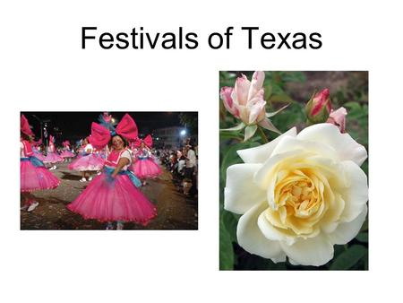 Festivals of Texas. Cinco de Mayo Because Texas was once part of Mexico, the state has a long-standing Mexican heritage and follows many Mexican traditions,