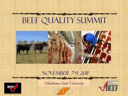 Beef Quality Summit NOVEMBER 7-9, 2011 Oklahoma State University.