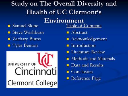 Study on The Overall Diversity and Health of UC Clermont's Environment Samuel Slone Samuel Slone Steve Washburn Steve Washburn Zachary Burns Zachary Burns.