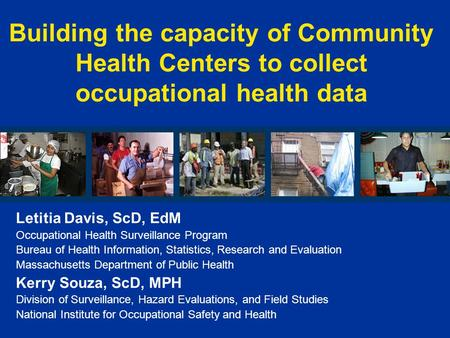 Building the capacity of Community Health Centers to collect occupational health data Letitia Davis, ScD, EdM Occupational Health Surveillance Program.