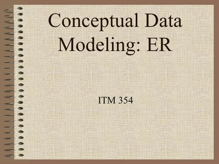 Conceptual Data Modeling: ER ITM 354. Requirements of the Company (over) simplified: –The company is organized into DEPARTMENTs. –Each department has.