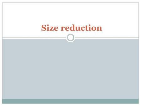 Size reduction.